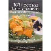 101 RECETAS CRUDIVEGANAS PARA SOLUCIONARTE LA VIDA